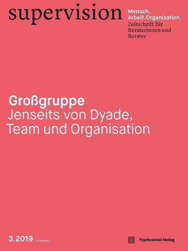 supervision - Mensch Arbeit Organisation: Großgruppe - Jenseits von Dyade, Team und Organisation