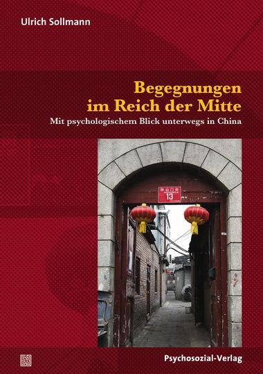 """Ulrich Sollmann: """"Begegnungen im Reich der Mitte – Mit psychologischem Blick unterwegs in China"""