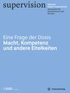 supervision - Mensch Arbeit Organisation: Eine Frage der Dosis - Macht, Kompetenz und andere Eitelkeiten