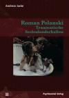 Roman Polanski - Traumatische Seelenlandschaften