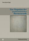 Zur Negation der psychoanalytischen Hermeneutik