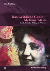 Das weibliche Genie - Melanie Klein