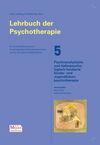 Lehrbuch der Psychotherapie / Bd. 5: Psychoanalytische und tiefenpsychologisch fundierte Kinder- und Jugendlichenpsychotherapie